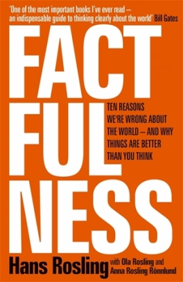Factfulness Ten Reasons We're Wrong About the World and Why Things Are Better Than You Think by Hans Rosling, Ola Rosling, Anna Rosling Rönnlund