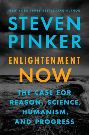 Enlightenment Now The Case for Reason, Science, Humanism, and Progress by Steven Pinker